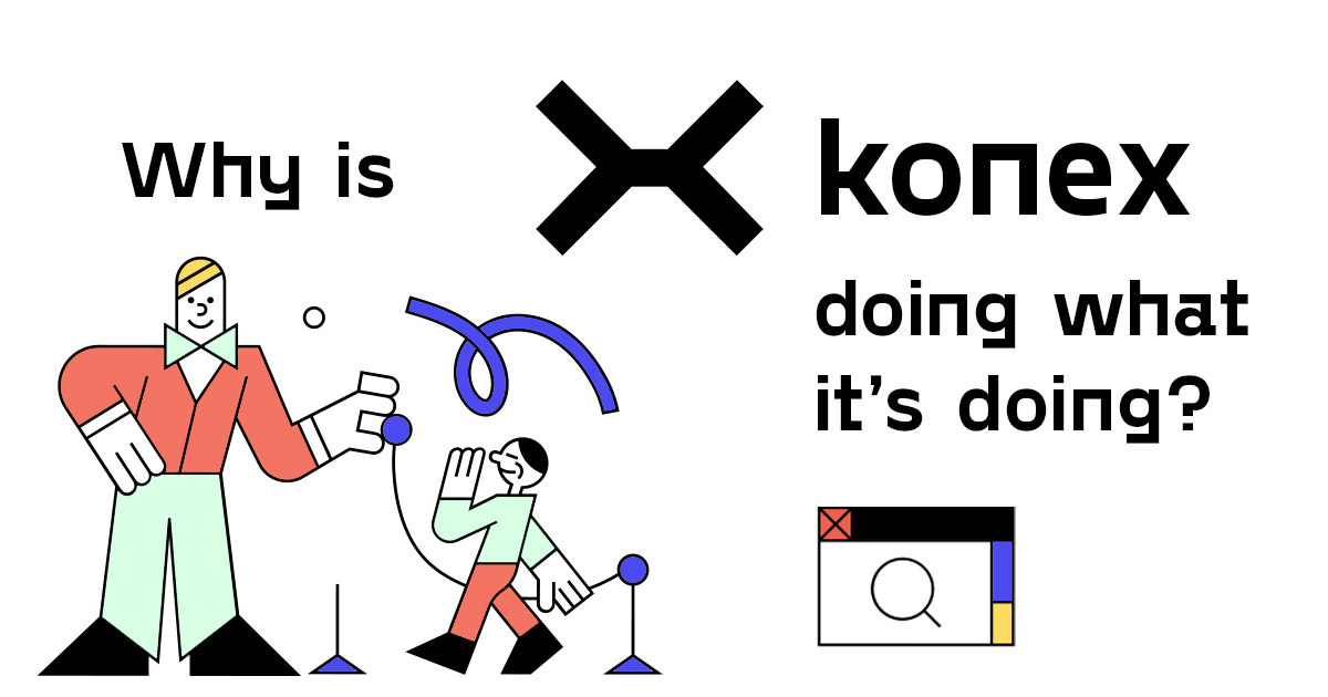 Why is konex doing what it's doing?